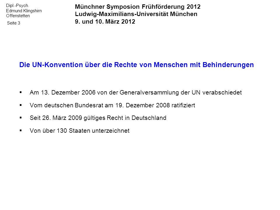 Dipl.-Psych. Edmund Klingshirn Offenstetten Seite 3 Die UN-Konvention über die Rechte von Menschen mit Behinderungen Am 13. Dezember 2006 von der Gene
