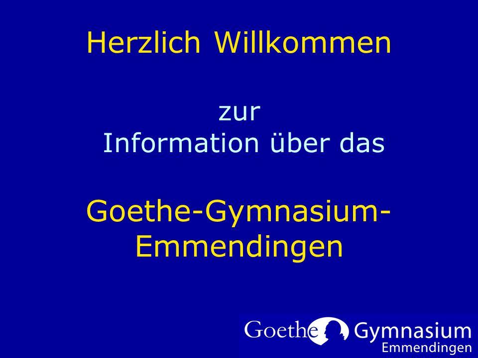 Herzlich Willkommen zur Information über das Goethe-Gymnasium- Emmendingen Um Ihr Firmenlogo auf diese Folie einzufügen: Im Menü Einfügen Wählen Sie G