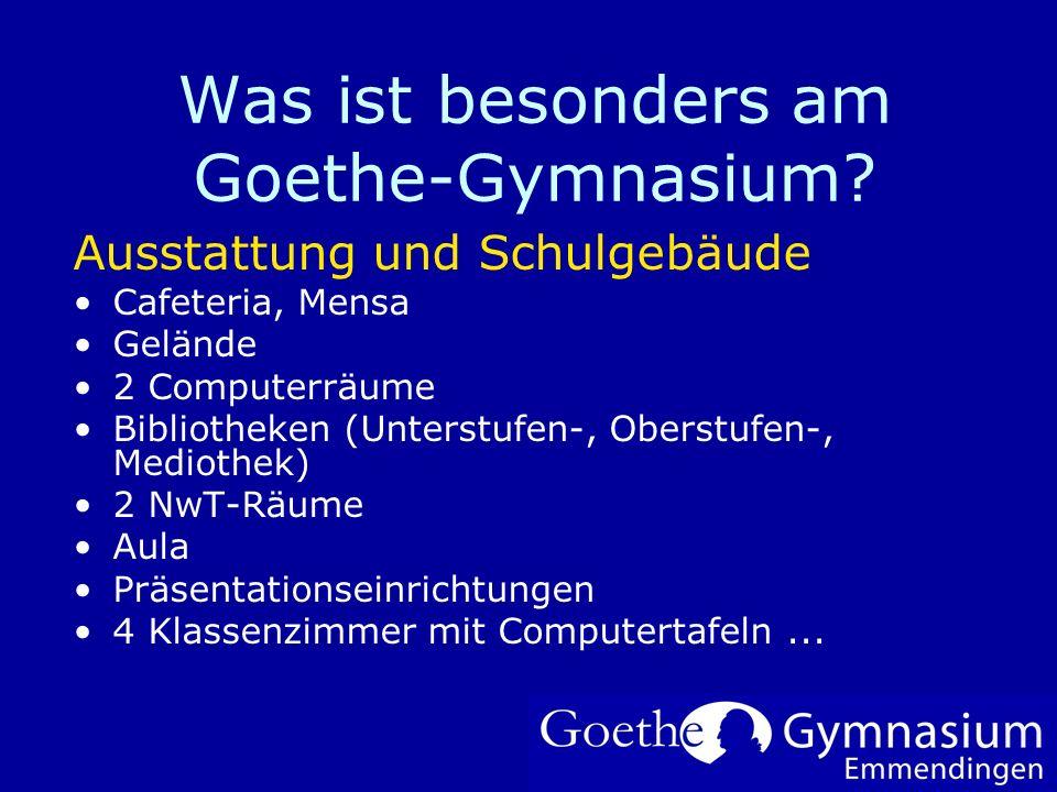 Was ist besonders am Goethe-Gymnasium? Um Ihr Firmenlogo auf diese Folie einzufügen: Im Menü Einfügen Wählen Sie Grafik Wählen Sie Ihre Logodatei Klic
