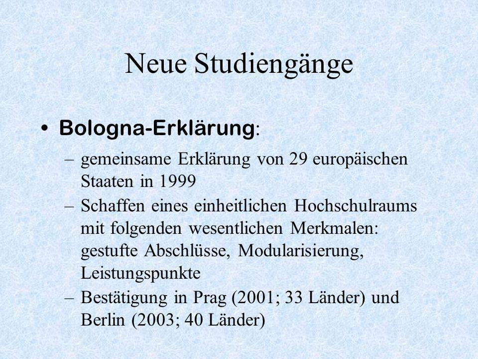 Neue Studiengänge Bologna-Erklärung : –gemeinsame Erklärung von 29 europäischen Staaten in 1999 –Schaffen eines einheitlichen Hochschulraums mit folge