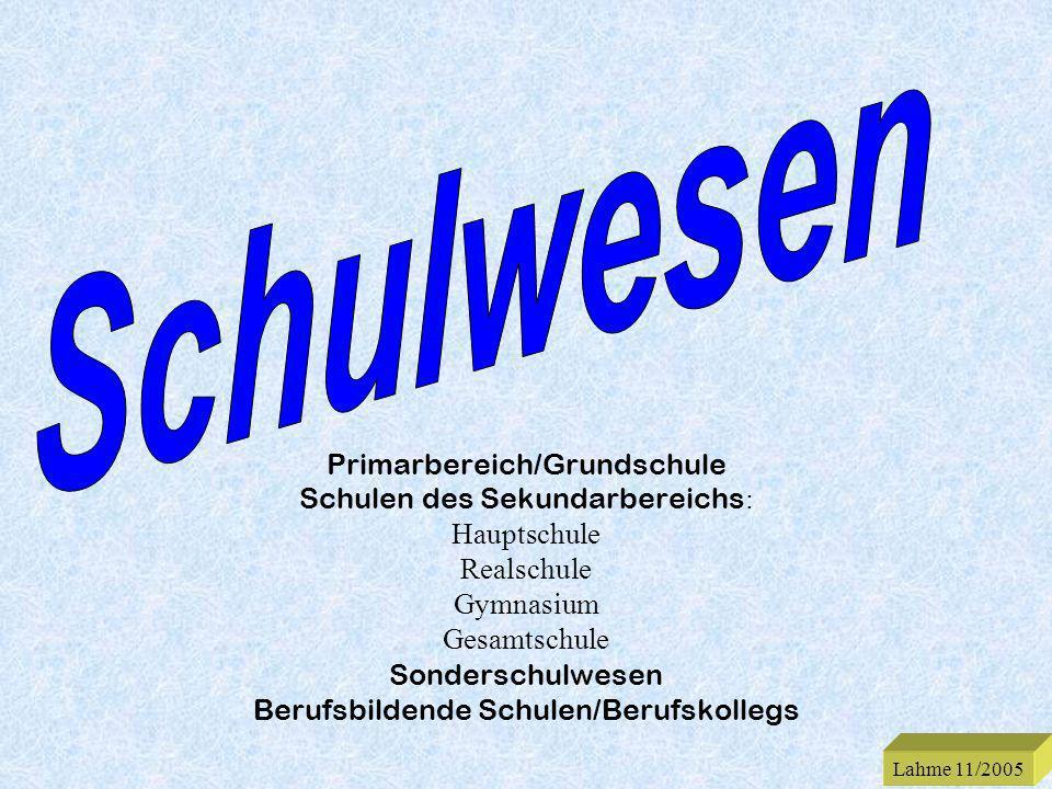 Lahme 11/2005 Primarbereich/Grundschule Schulen des Sekundarbereichs : Hauptschule Realschule Gymnasium Gesamtschule Sonderschulwesen Berufsbildende S