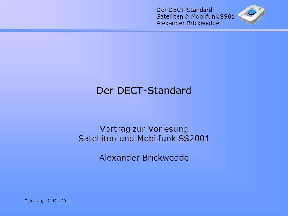 Der DECT-Standard Satelliten & Mobilfunk SS01 Alexander Brickwedde Samstag, 17. Mai 2014 Der DECT-Standard Vortrag zur Vorlesung Satelliten und Mobilf