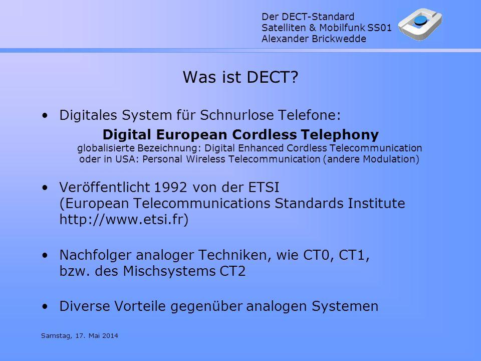 Der DECT-Standard Satelliten & Mobilfunk SS01 Alexander Brickwedde Samstag, 17. Mai 2014 Was ist DECT? Digitales System für Schnurlose Telefone: Digit