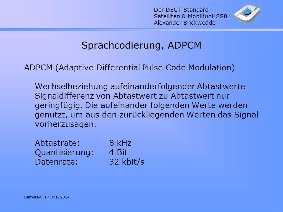 Der DECT-Standard Satelliten & Mobilfunk SS01 Alexander Brickwedde Samstag, 17. Mai 2014 Sprachcodierung, ADPCM ADPCM (Adaptive Differential Pulse Cod