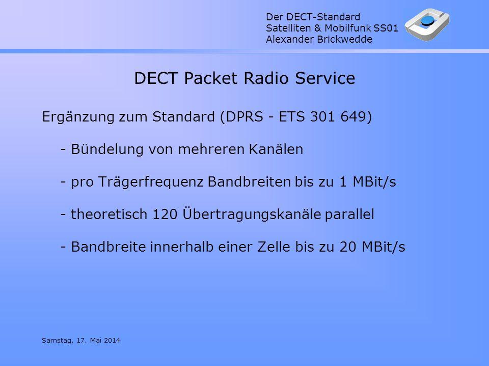 Der DECT-Standard Satelliten & Mobilfunk SS01 Alexander Brickwedde Samstag, 17. Mai 2014 DECT Packet Radio Service Ergänzung zum Standard (DPRS - ETS
