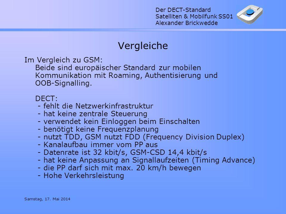 Der DECT-Standard Satelliten & Mobilfunk SS01 Alexander Brickwedde Samstag, 17. Mai 2014 Vergleiche Im Vergleich zu GSM: Beide sind europäischer Stand
