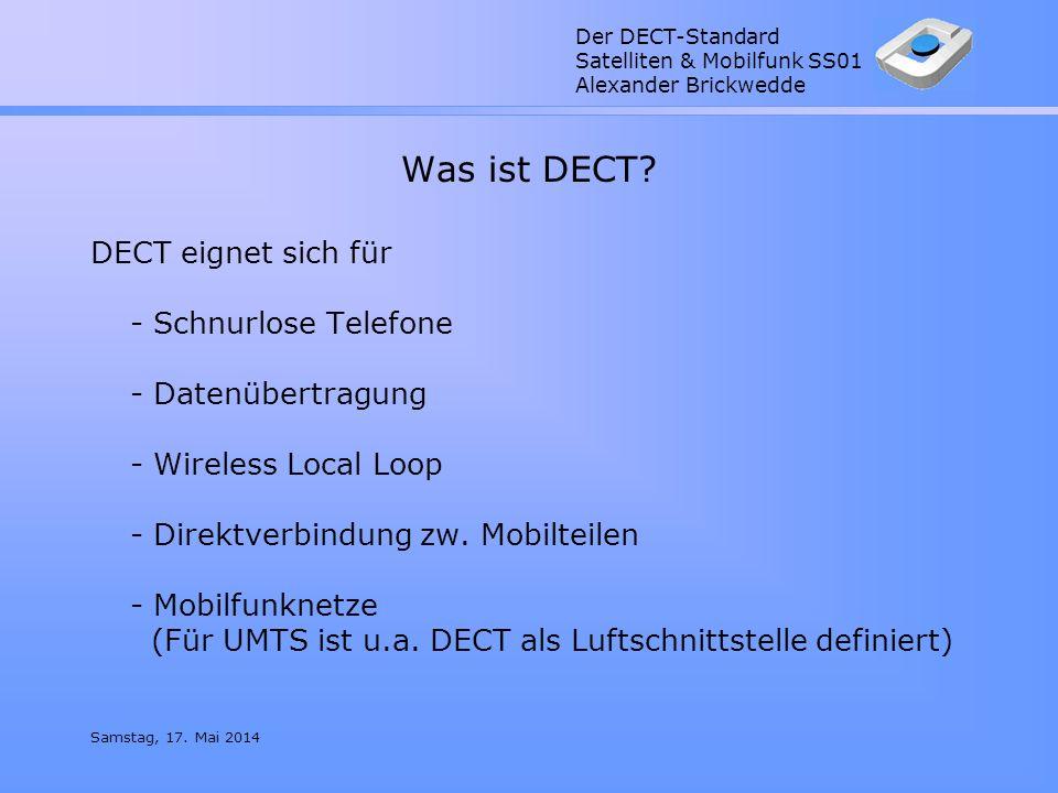 Der DECT-Standard Satelliten & Mobilfunk SS01 Alexander Brickwedde Samstag, 17. Mai 2014 Was ist DECT? DECT eignet sich für - Schnurlose Telefone - Da