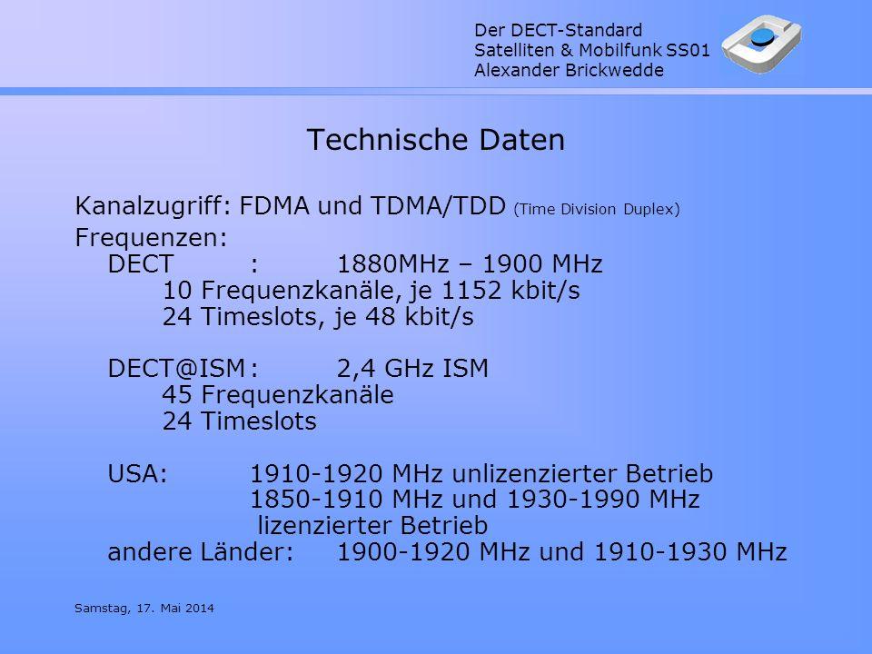 Der DECT-Standard Satelliten & Mobilfunk SS01 Alexander Brickwedde Samstag, 17. Mai 2014 Technische Daten Kanalzugriff: FDMA und TDMA/TDD (Time Divisi