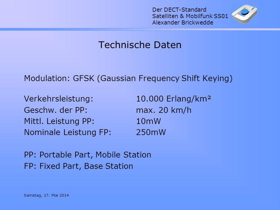Der DECT-Standard Satelliten & Mobilfunk SS01 Alexander Brickwedde Samstag, 17. Mai 2014 Technische Daten Modulation: GFSK (Gaussian Frequency Shift K