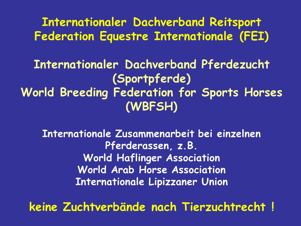 Internationaler Dachverband Reitsport Federation Equestre Internationale (FEI) Internationaler Dachverband Pferdezucht (Sportpferde) World Breeding Fe