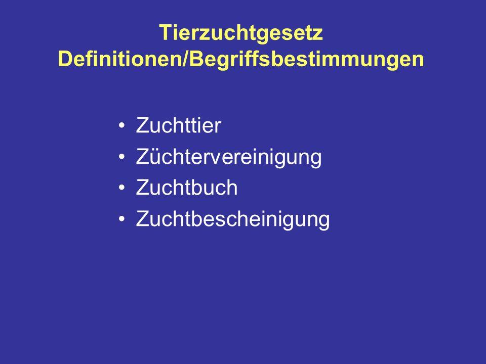 Tierzuchtgesetz Definitionen/Begriffsbestimmungen Zuchttier Züchtervereinigung Zuchtbuch Zuchtbescheinigung