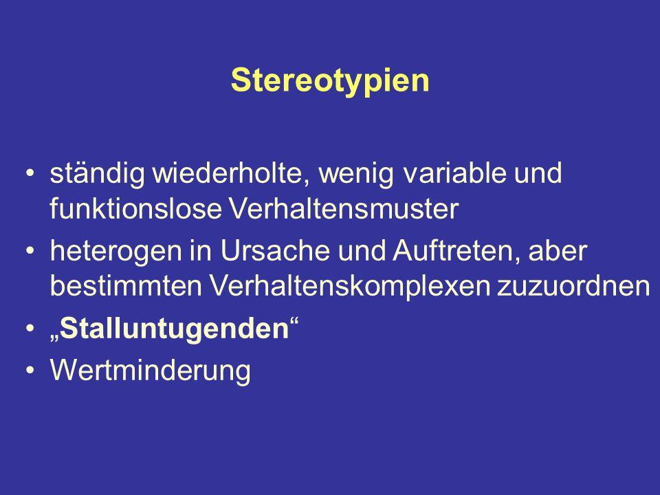 Stereotypien ständig wiederholte, wenig variable und funktionslose Verhaltensmuster heterogen in Ursache und Auftreten, aber bestimmten Verhaltenskomplexen zuzuordnen Stalluntugenden Wertminderung