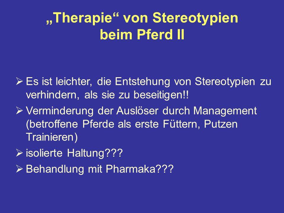 Therapie von Stereotypien beim Pferd II Es ist leichter, die Entstehung von Stereotypien zu verhindern, als sie zu beseitigen!.