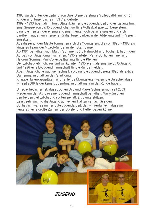 1988 wurde unter der Leitung von Uwe Bienert erstmals Volleyball-Training für Kinder und Jugendliche im VTV angeboten. 1989 - 1993 übernahm Horst Stut