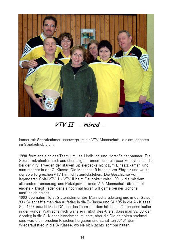 VTV II - mixed - Immer mit Schorleähmer unterwegs ist die VTV-Mannschaft, die am längsten im Spielbetrieb steht. 1990 formierte sich das Team um Ilse