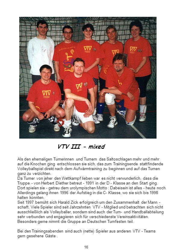 VTV III - mixed Als den ehemaligen Turnerinnen und Turnern das Saltoschlagen mehr und mehr auf die Knochen ging entschlossen sie sich, das zum Trainin
