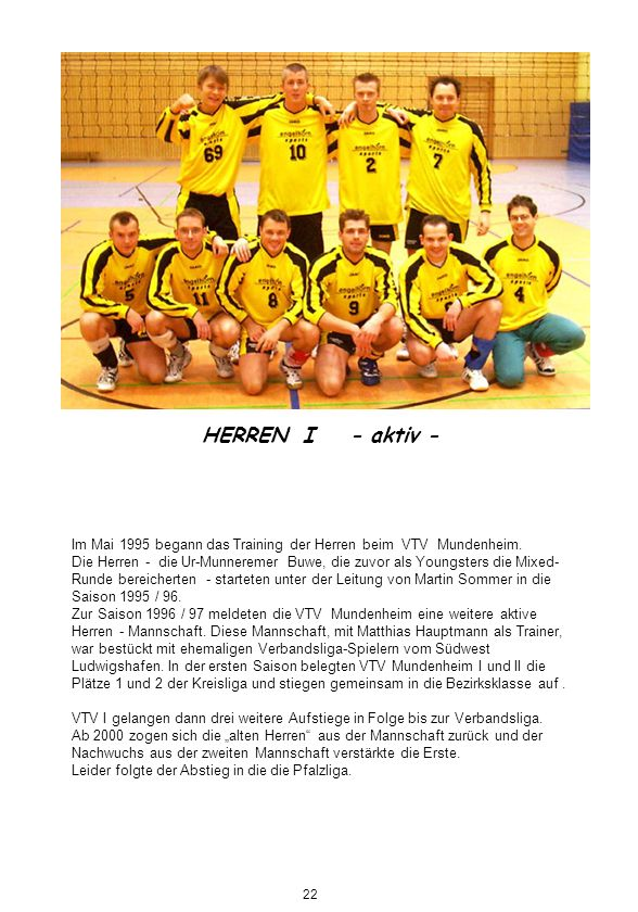 Im Mai 1995 begann das Training der Herren beim VTV Mundenheim. Die Herren - die Ur-Munneremer Buwe, die zuvor als Youngsters die Mixed- Runde bereich