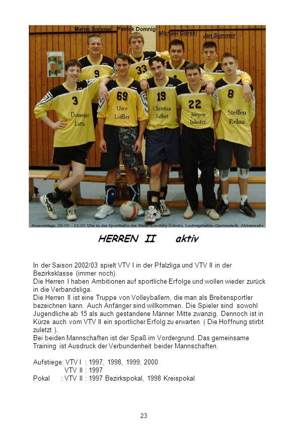 In der Saison 2002/03 spielt VTV I in der Pfalzliga und VTV II in der Bezirksklasse (immer noch). Die Herren I haben Ambitionen auf sportliche Erfolge