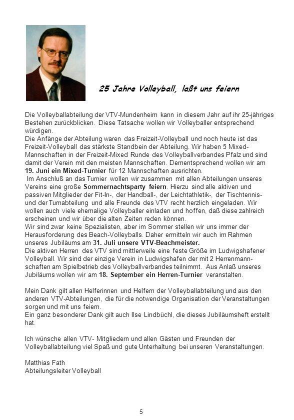 25 Jahre Volleyball, laßt uns feiern Die Volleyballabteilung der VTV-Mundenheim kann in diesem Jahr auf ihr 25-jähriges Bestehen zurückblicken. Diese