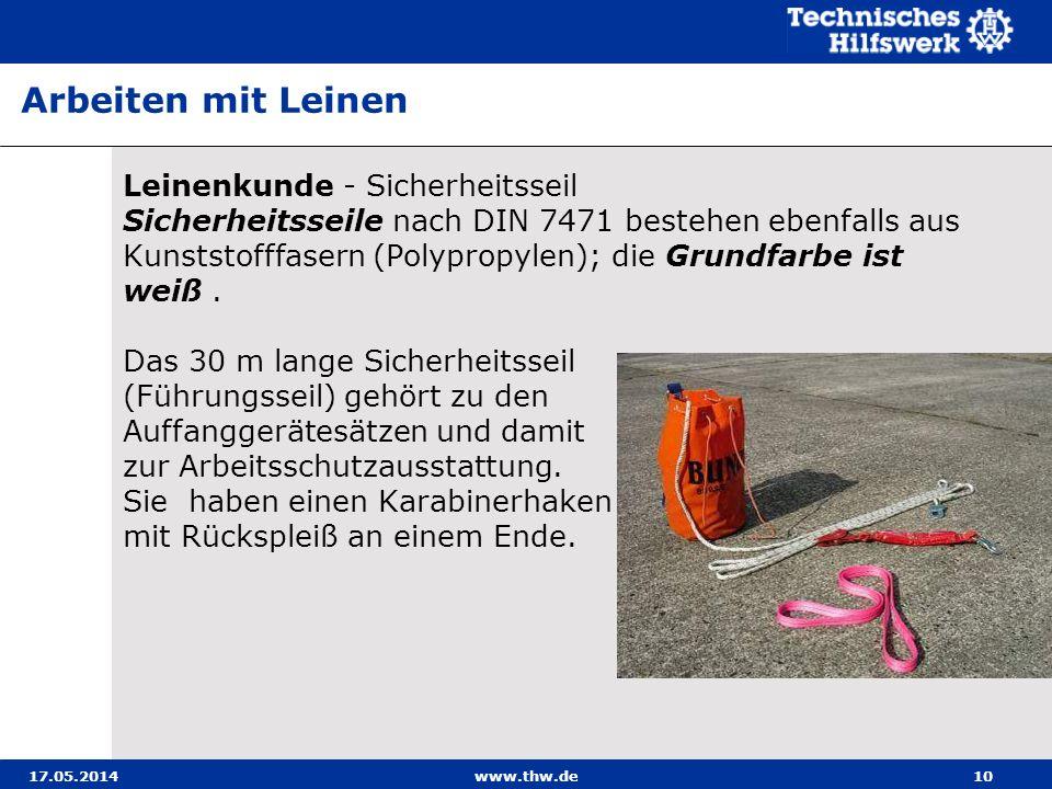 17.05.2014www.thw.de10 Leinenkunde - Sicherheitsseil Sicherheitsseile nach DIN 7471 bestehen ebenfalls aus Kunststofffasern (Polypropylen); die Grundfarbe ist weiß.