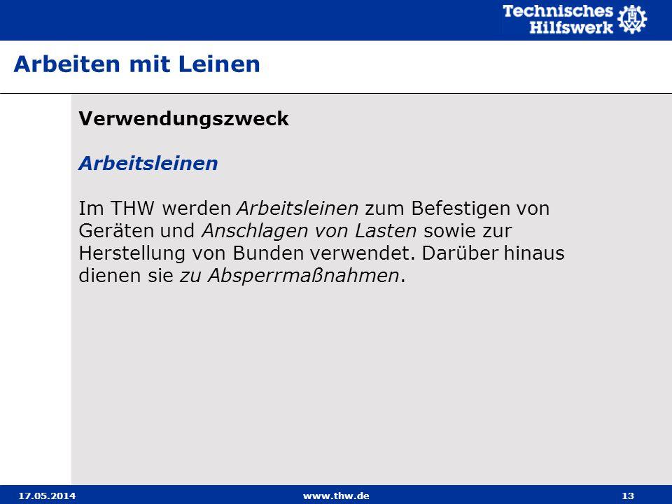 17.05.2014www.thw.de13 Verwendungszweck Arbeitsleinen Im THW werden Arbeitsleinen zum Befestigen von Geräten und Anschlagen von Lasten sowie zur Herstellung von Bunden verwendet.