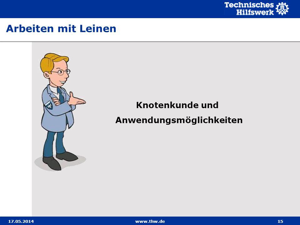 17.05.2014www.thw.de15 Arbeiten mit Leinen Knotenkunde und Anwendungsmöglichkeiten