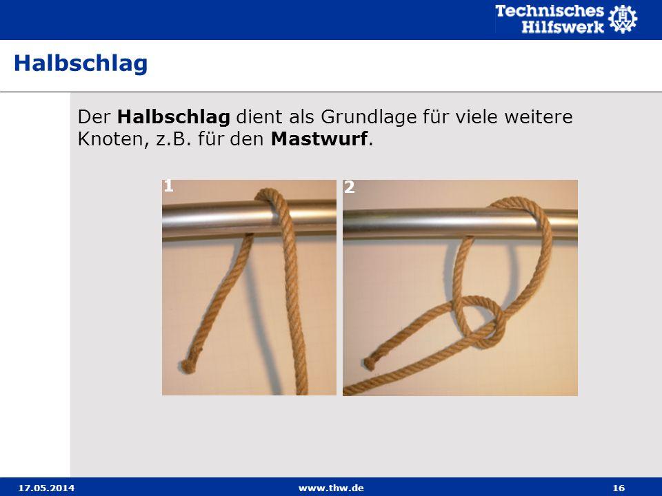 17.05.2014www.thw.de16 Der Halbschlag dient als Grundlage für viele weitere Knoten, z.B.