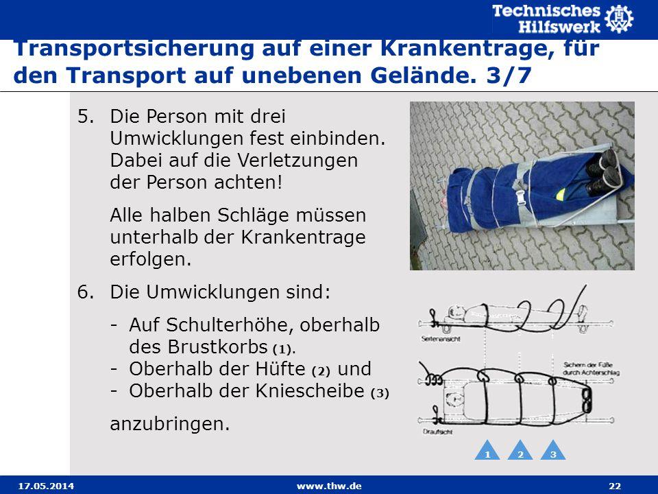 17.05.2014www.thw.de22 5.Die Person mit drei Umwicklungen fest einbinden.