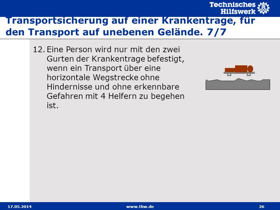 17.05.2014www.thw.de26 Transportsicherung auf einer Krankentrage, für den Transport auf unebenen Gelände.