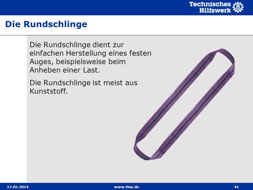 17.05.2014www.thw.de41 Die Rundschlinge dient zur einfachen Herstellung eines festen Auges, beispielsweise beim Anheben einer Last.