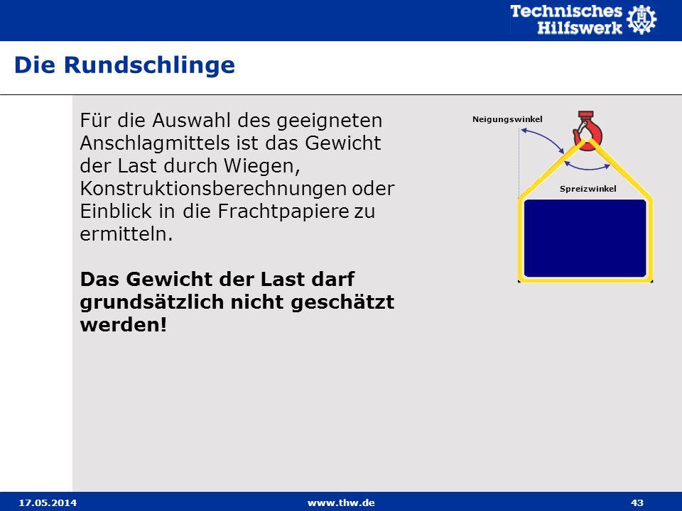 17.05.2014www.thw.de43 Für die Auswahl des geeigneten Anschlagmittels ist das Gewicht der Last durch Wiegen, Konstruktionsberechnungen oder Einblick in die Frachtpapiere zu ermitteln.