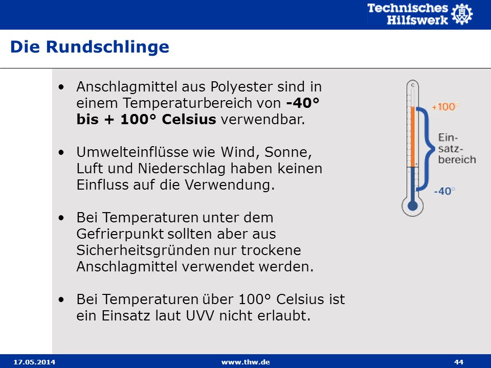 17.05.2014www.thw.de44 Anschlagmittel aus Polyester sind in einem Temperaturbereich von -40° bis + 100° Celsius verwendbar.