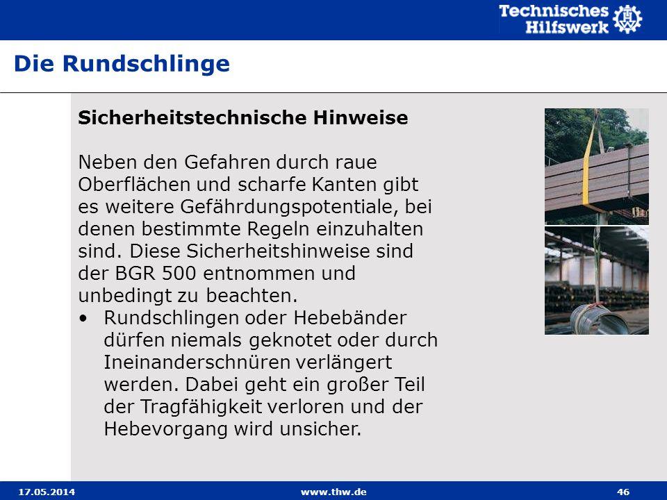 17.05.2014www.thw.de46 Sicherheitstechnische Hinweise Neben den Gefahren durch raue Oberflächen und scharfe Kanten gibt es weitere Gefährdungspotentiale, bei denen bestimmte Regeln einzuhalten sind.