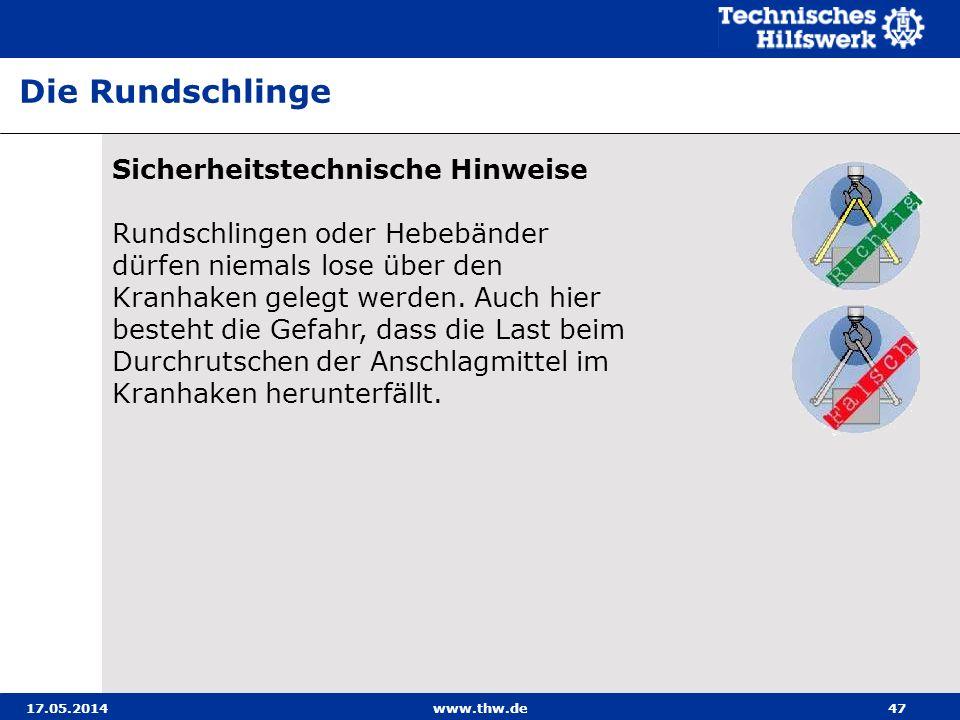 17.05.2014www.thw.de47 Sicherheitstechnische Hinweise Rundschlingen oder Hebebänder dürfen niemals lose über den Kranhaken gelegt werden.
