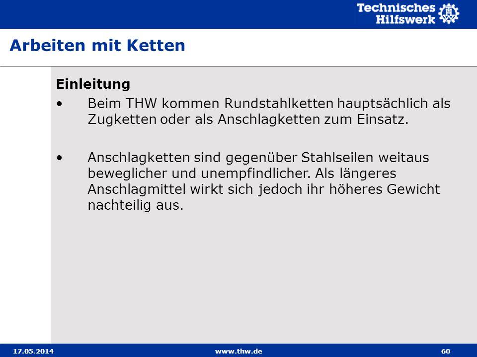 17.05.2014www.thw.de60 Einleitung Beim THW kommen Rundstahlketten hauptsächlich als Zugketten oder als Anschlagketten zum Einsatz.