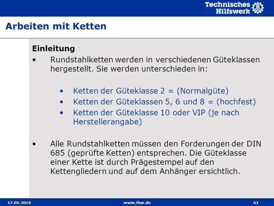 17.05.2014www.thw.de61 Einleitung Rundstahlketten werden in verschiedenen Güteklassen hergestellt.