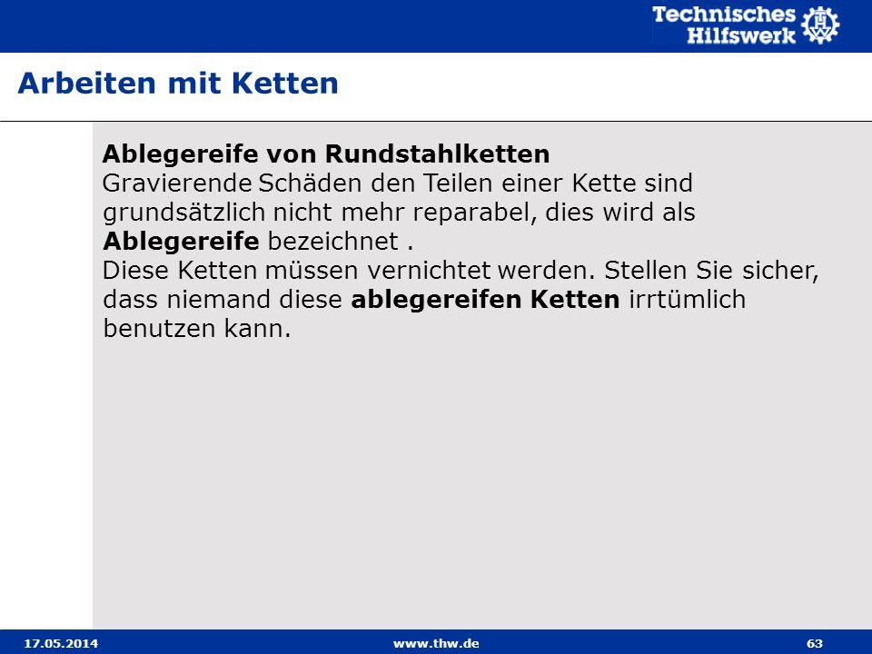 17.05.2014www.thw.de63 Ablegereife von Rundstahlketten Gravierende Schäden den Teilen einer Kette sind grundsätzlich nicht mehr reparabel, dies wird als Ablegereife bezeichnet.