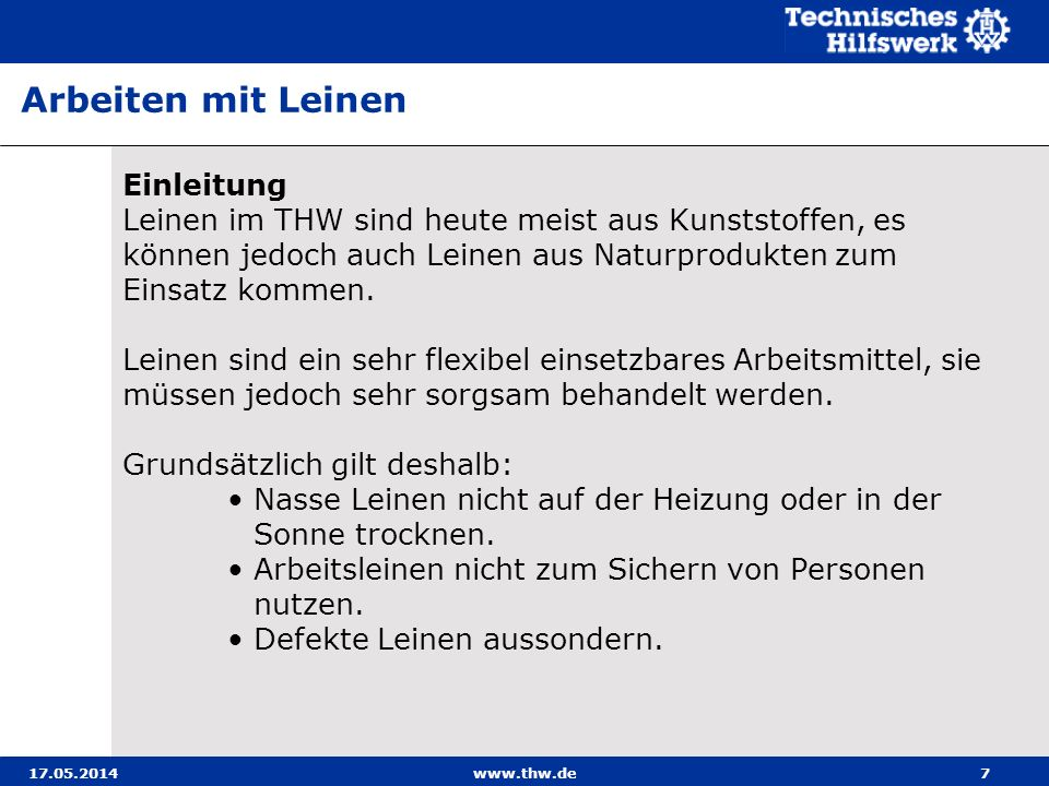 17.05.2014www.thw.de7 Einleitung Leinen im THW sind heute meist aus Kunststoffen, es können jedoch auch Leinen aus Naturprodukten zum Einsatz kommen.