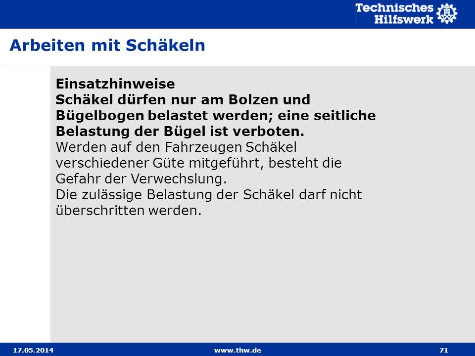 17.05.2014www.thw.de71 Einsatzhinweise Schäkel dürfen nur am Bolzen und Bügelbogen belastet werden; eine seitliche Belastung der Bügel ist verboten.