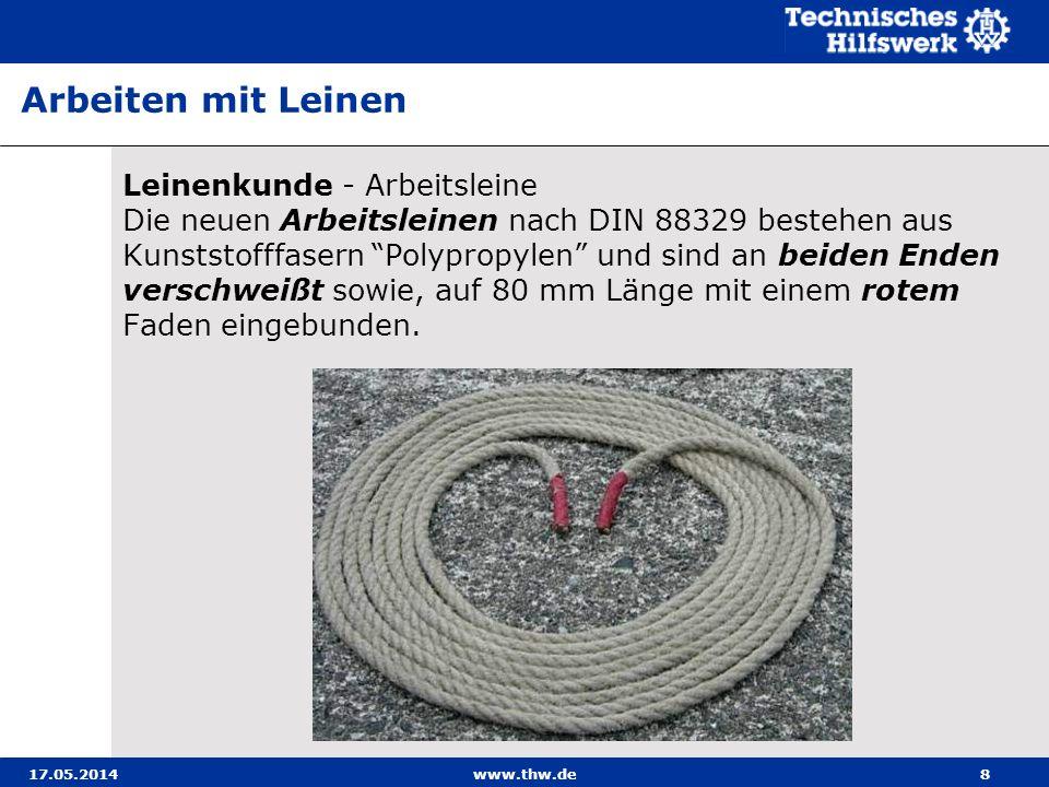 17.05.2014www.thw.de8 Leinenkunde - Arbeitsleine Die neuen Arbeitsleinen nach DIN 88329 bestehen aus Kunststofffasern Polypropylen und sind an beiden Enden verschweißt sowie, auf 80 mm Länge mit einem rotem Faden eingebunden.