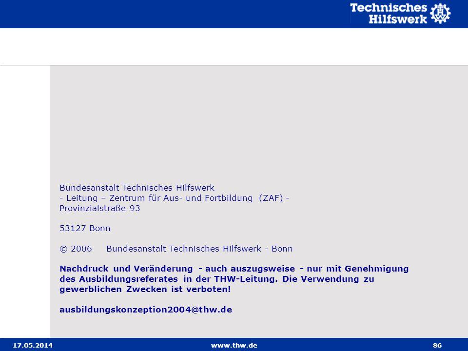 17.05.2014www.thw.de86 Bundesanstalt Technisches Hilfswerk - Leitung – Zentrum für Aus- und Fortbildung (ZAF) - Provinzialstraße 93 53127 Bonn © 2006 Bundesanstalt Technisches Hilfswerk - Bonn Nachdruck und Veränderung - auch auszugsweise - nur mit Genehmigung des Ausbildungsreferates in der THW-Leitung.