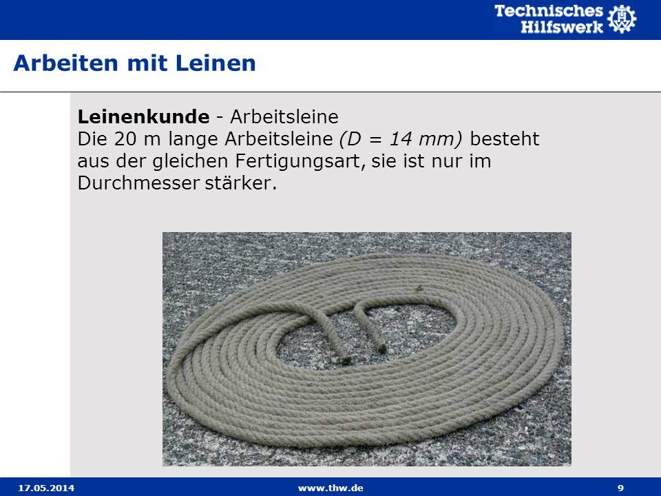 17.05.2014www.thw.de9 Leinenkunde - Arbeitsleine Die 20 m lange Arbeitsleine (D = 14 mm) besteht aus der gleichen Fertigungsart, sie ist nur im Durchmesser stärker.