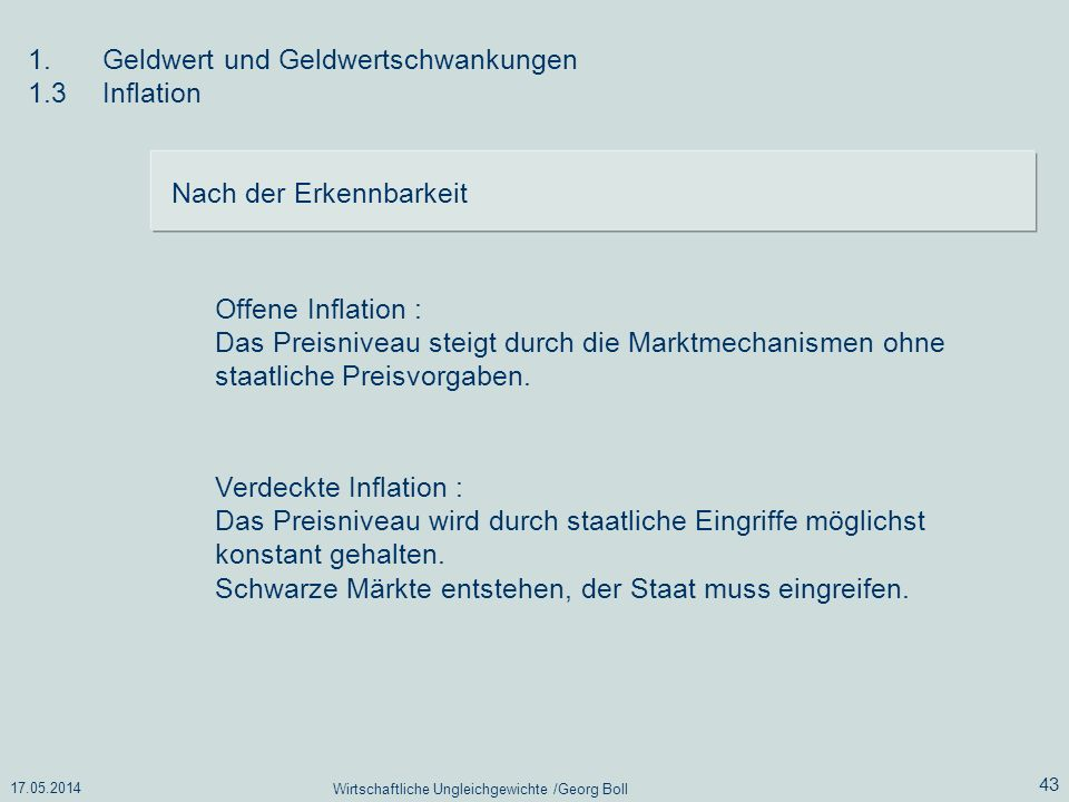 17.05.2014 Wirtschaftliche Ungleichgewichte /Georg Boll 43 1.Geldwert und Geldwertschwankungen 1.3Inflation Nach der Erkennbarkeit Offene Inflation :