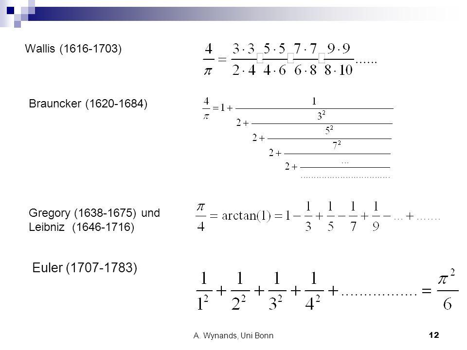 A. Wynands, Uni Bonn12 Wallis (1616-1703) Brauncker (1620-1684) Gregory (1638-1675) und Leibniz (1646-1716) Euler (1707-1783)