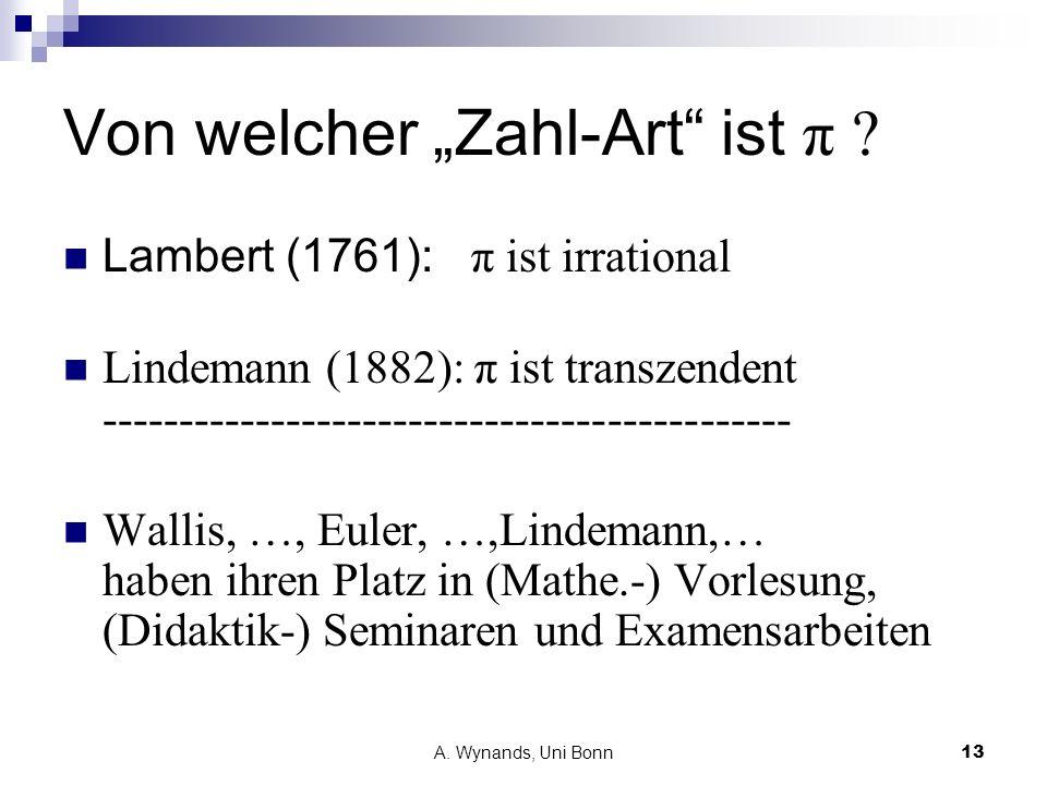 A. Wynands, Uni Bonn13 Von welcher Zahl-Art ist π ? Lambert (1761): π ist irrational Lindemann (1882): π ist transzendent ----------------------------