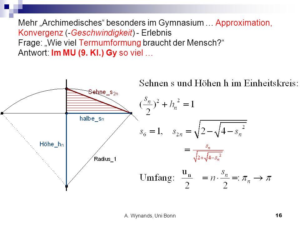 A. Wynands, Uni Bonn16 Mehr Archimedisches besonders im Gymnasium … Approximation, Konvergenz (-Geschwindigkeit) - Erlebnis Frage: Wie viel Termumform