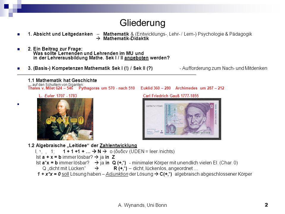 A. Wynands, Uni Bonn2 Gliederung 1. Absicht und Leitgedanken – Mathematik & (Entwicklungs-, Lehr- / Lern-) Psychologie & Pädagogik Mathematik-Didaktik