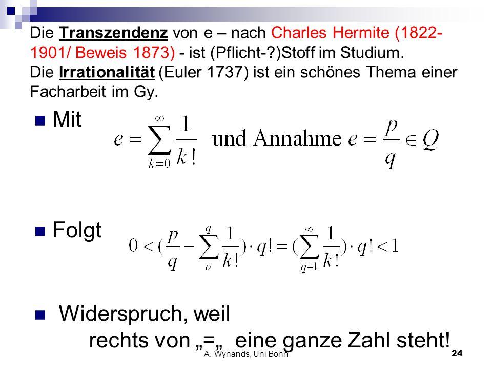 A. Wynands, Uni Bonn24 Die Transzendenz von e – nach Charles Hermite (1822- 1901/ Beweis 1873) - ist (Pflicht-?)Stoff im Studium. Die Irrationalität (