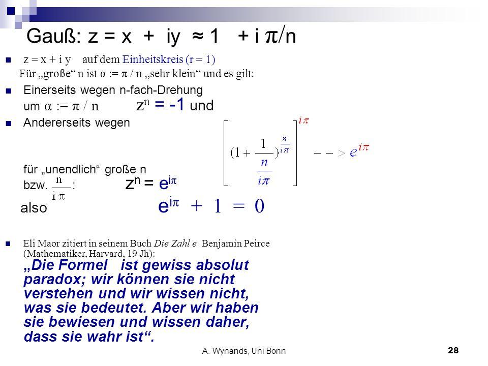 A. Wynands, Uni Bonn28 Gauß: z = x + iy 1 + i π/ n z = x + i y auf dem Einheitskreis (r = 1) Für große n ist α := π / n sehr klein und es gilt: Einers