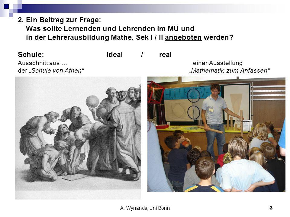 A. Wynands, Uni Bonn3 2. Ein Beitrag zur Frage: Was sollte Lernenden und Lehrenden im MU und in der Lehrerausbildung Mathe. Sek I / II angeboten werde